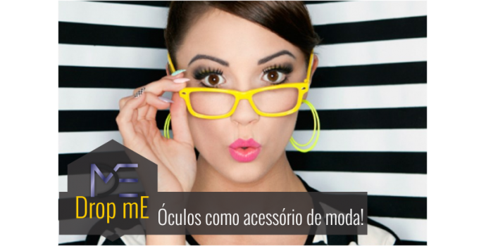 63c3d8bfa469b Óculos como acessório de moda! Você também pode! - DropMe